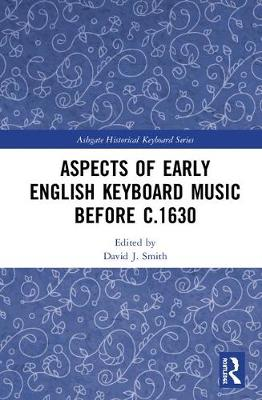 Aspects of Early English Keyboard Music to C.1630 by David J. Smith