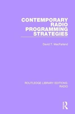 Contemporary Radio Programming Strategies by David T. MacFarland