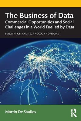 The Business of Data: Commercial Opportunities and Social Challenges in a World Fuelled by Data by Martin De Saulles