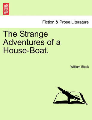 Strange Adventures of a House-Boat. by William Black