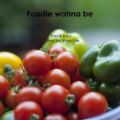 Foodie Wanna be by David Kopp