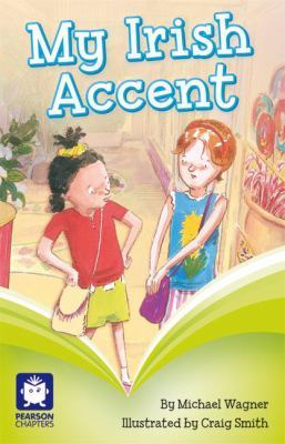 Pearson Chapters Year 2: My Irish Accent (Reading Level 25/F&P Level P) by Michael Wagner