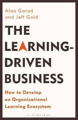 The Learning-Driven Business: How to Develop an Organizational Learning Ecosystem by Alaa Garad