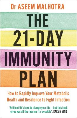 The 21-Day Immunity Plan: The Sunday Times bestseller - 'A perfect way to take the first step to transforming your life' - From the Foreword by Tom Watson by Dr Aseem Malhotra