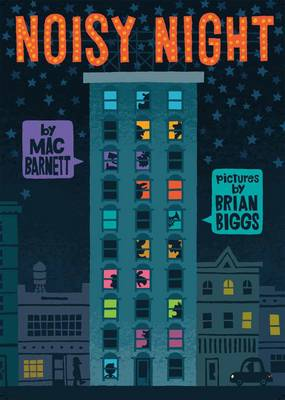 Noisy Night by Mac Barnett; pictures by Brian Biggs