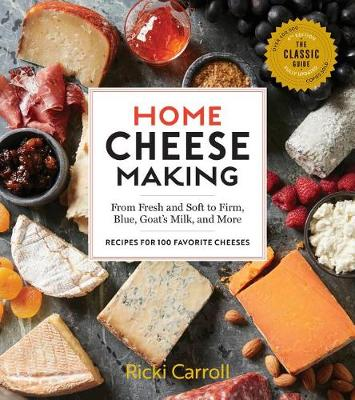 Home Cheese Making, 4th Edition: From Fresh and Soft to Firm, Blue, Goat's Milk, and More - Recipes for 100 Favorite Cheeses by Ricki Carroll
