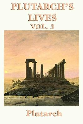 Plutarch's Lives Vol. 3 by Plutarch