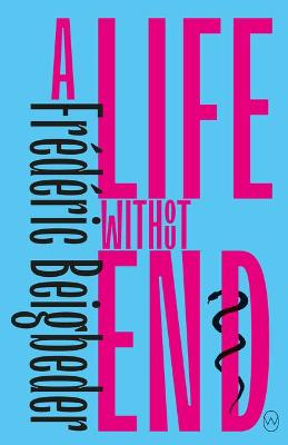 A Life Without End by Frederic Beigbeder