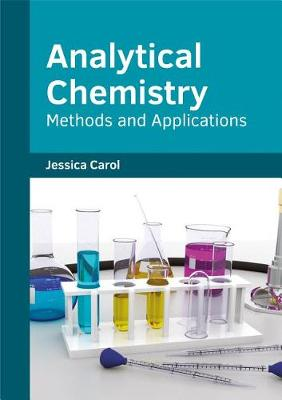 Analytical Chemistry: Methods and Applications by Jessica Carol