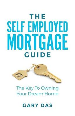 The Self Employed Mortgage Guide by Gary Das
