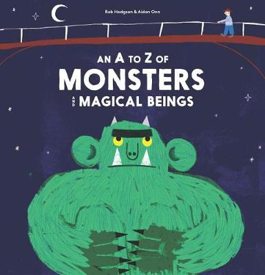 An A to Z of Monsters and Magical Beings by Aidan Onn