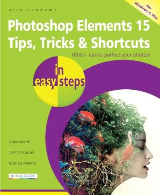 Photoshop Elements 15 Tips Tricks & Shortcuts in Easy Steps by Nick Vandome
