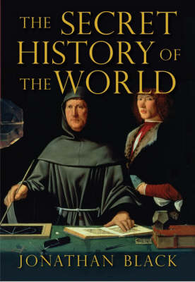 The The Secret History of the World: As Laid Down by the Secret Societies by Jonathan Black