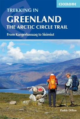 Trekking in Greenland - The Arctic Circle Trail: From Kangerlussuaq to Sisimiut by Paddy Dillon