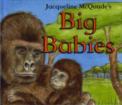 BABY ANIMALS BIG BABIES by Jacqueline McQuade