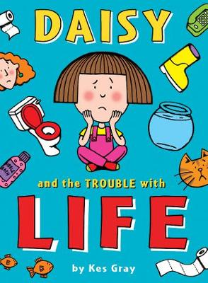 Daisy and the Trouble with Life by Kes Gray