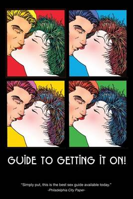 Guide to Getting It On!: The Universe's Coolest and Most Informative Book About Sex, for Adults of All Ages by Paul N Joannides