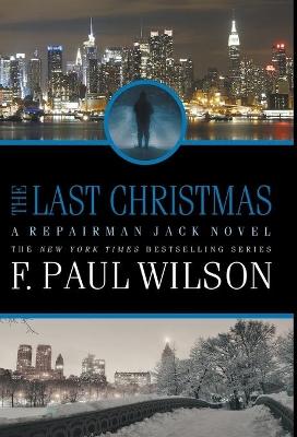 The Last Christmas: A Repairman Jack Novel by F Paul Wilson