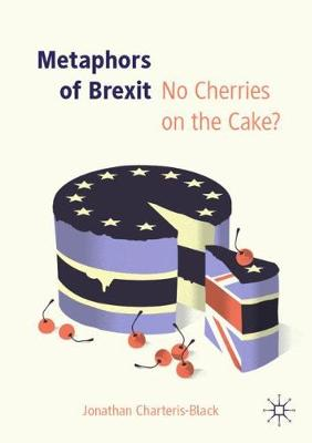 Metaphors of Brexit: No Cherries on the Cake? by Jonathan Charteris-Black