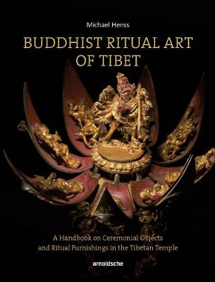 Buddhist Ritual Art of Tibet: A Handbook on Ceremonial Objects and Ritual Furnishings in the Tibetan Temple by Michael Henss