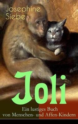 Joli: Ein lustiges Buch von Menschen- und Affen-Kindern: Ein Kinderklassiker by Josephine Siebe
