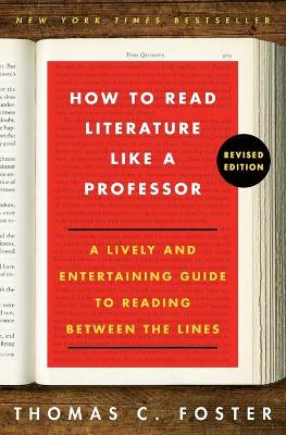 How to Read Literature Like a Professor Revised Edition by Thomas C. Foster