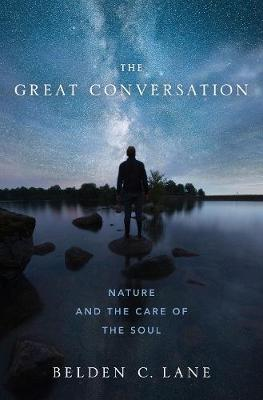 The Great Conversation: Nature and the Care of the Soul by Belden C. Lane