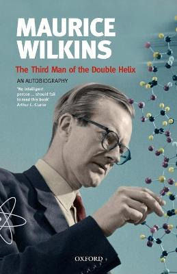 Maurice Wilkins: The Third Man of the Double Helix book