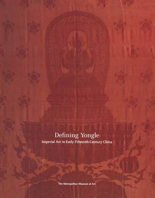 Defining Yongle: Imperial Art in Early Fifteenth-Century China by Denise Patry Leidy