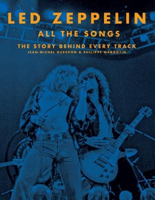 Led Zeppelin All the Songs: The Story Behind Every Track by Philippe Margotin