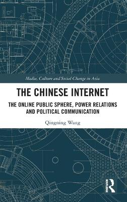 The Chinese Internet: The Online Public Sphere, Power Relations and Political Communication book
