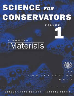 The Science for Conservators Series An Introduction to Materials Volume 1 by The Conservation Unit Museums and Galleries Commission