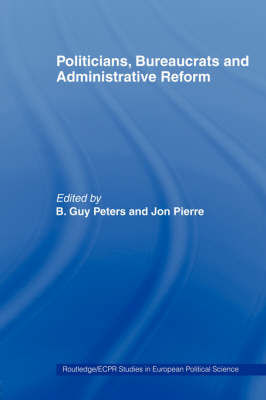 Politicians, Bureaucrats and Administrative Reform by Guy Peters