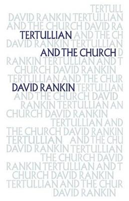 Tertullian and the Church by David Rankin