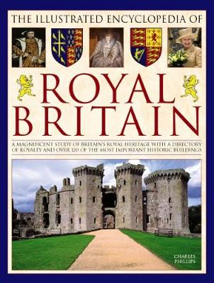 Illustrated Encyclopedia of Royal Britain by Phillips Charles