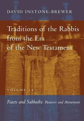 Traditions of the Rabbis from the Era of the New Testament, Volume 2A: Feasts and Sabbaths by David Instone-Brewer