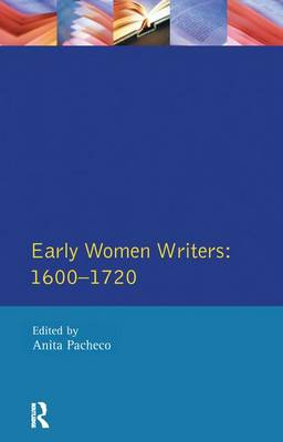 Early Women Writers: 1600 - 1720 by Anita Pacheco