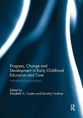Progress, Change and Development in Early Childhood Education and Care: International Perspectives by Elizabeth Coates