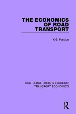 The Economics of Road Transport by K. G. Fenelon