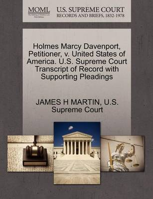 Holmes Marcy Davenport, Petitioner, V. United States of America. U.S. Supreme Court Transcript of Record with Supporting Pleadings by James H Martin
