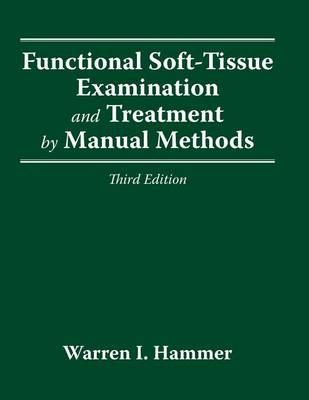 Functional Soft Tissue Examination & Treatment 3e by Warren I Hammer