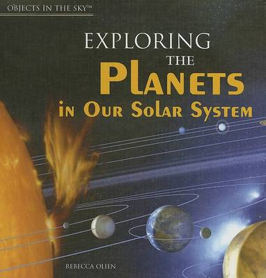 Exploring the Planets in Our Solar System by Rebecca Olien