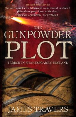The Gunpowder Plot: Terror in Shakespeare's England by James Travers