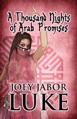 A Thousand Nights of Arab Promises by Joey Jabor Luke