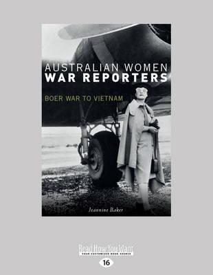 Australian Women War Reporters by Jeannine Baker