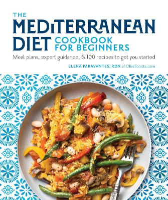 The Mediterranean Diet Cookbook for Beginners: Meal Plans, Expert Guidance, and 100 Recipes to Get You Started by Elena Paravantes, RDN