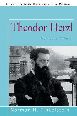 Theodor Herzl: Architect of a Nation by Norman H Finkelstein