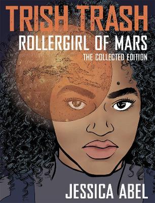 Trish Trash: Rollergirl of Mars Omnibus by Jessica Abel