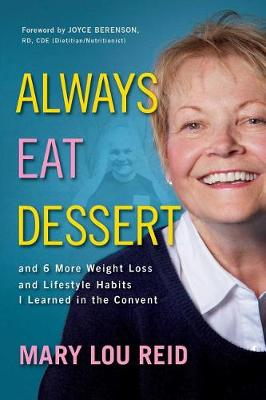 Always Eat Dessert... by Mary Lou Reid