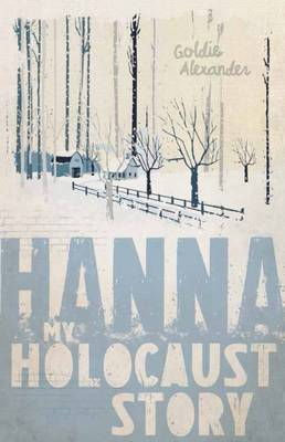 My Holocaust Story: Hanna by Goldie Alexander